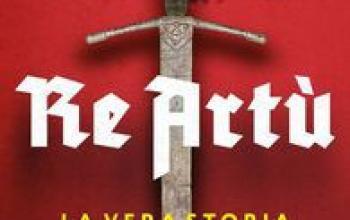 Re Artù. La vera storia