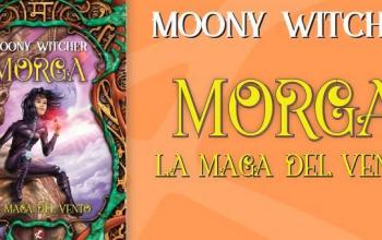 Morga. la Maga del Vento di Moony Witcher torna in libreria