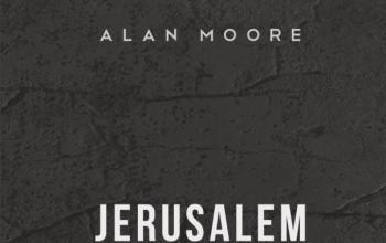È arrivato in libreria Jerusalem di Alan Moore