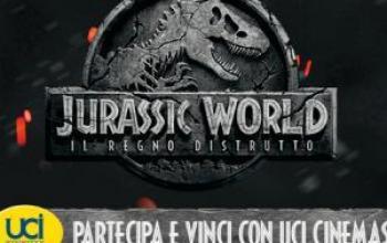 Vinci con UCI Cinemas e Jurassic World – Il Regno Distrutto