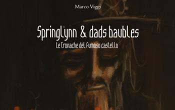 Arriva in libreria Springlynn & dads baubles – Le cronache del fumoso castello di Marco Viggi