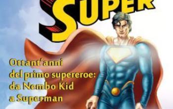 Super. Ottant'anni del primo supereroe: da Nembo Kid a Superman