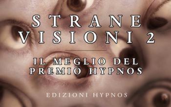 Arriva Strane visioni 2. Il meglio del Premio Hypnos!