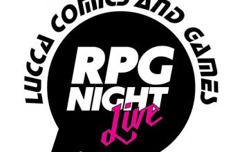 Lucca Comics & Games dà vita a RPG Night Live