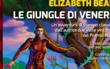 Torna la fantascienza avventurosa con il racconto Le giungle di Venere di Elizabeth Bear