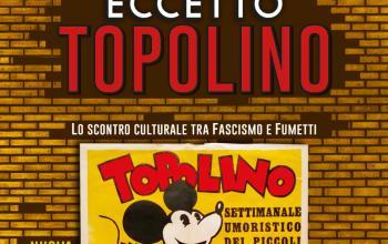 Eccetto Topolino: lo scontro culturale tra fascismo e fumetti