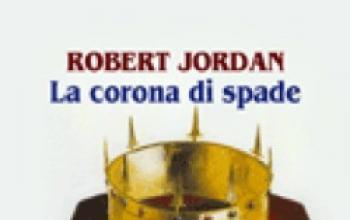 La Corona di Spade di Robert Jordan in libreria
