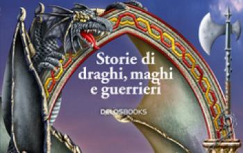 Storie di draghi, maghi e guerrieri