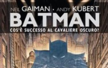 Batman - Cos'è successo al Cavaliere Oscuro?