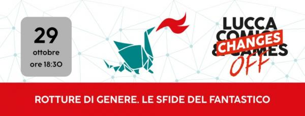 Oggi la prima diretta di FantasyMagazine a Lucca Changes Digital-OFF: Rotture di genere