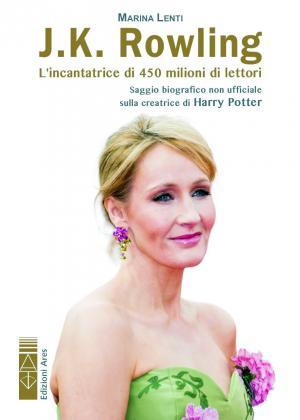 <i>J.K. Rowling: l'incantatrice di 450 milioni di lettori</i>