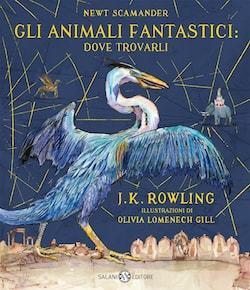 Gli animali fantastici: dove trovarli - Edizione Illustrata