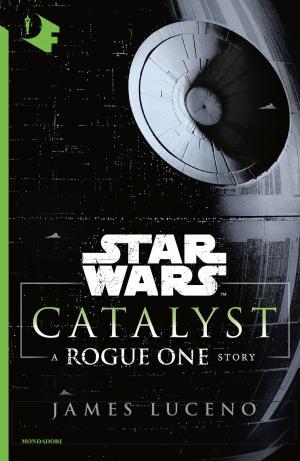 Catalyst. A Rogue One Novel