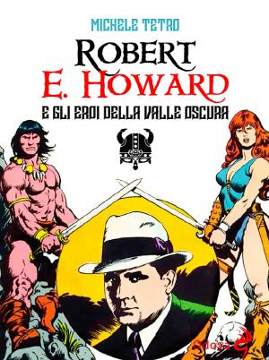 Robert E. Howard – Eroi dalla valle oscura