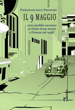 La copertina de Il 9 maggio di Pierfrancesco Prosperi, edito da Homo Scrivens