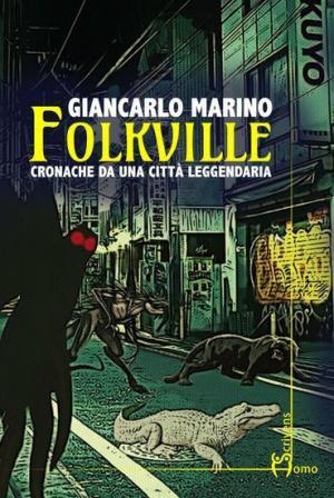 La copertina di Folkville. Cronache da una città leggendaria di Giancarlo Marino, edito daHomo Scrivens