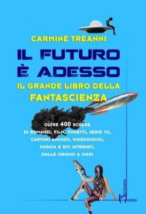 La copertina di Il futuro è adesso. Il grande libro della fantascienza di Carmine Treanni, edito daHomo Scrivens