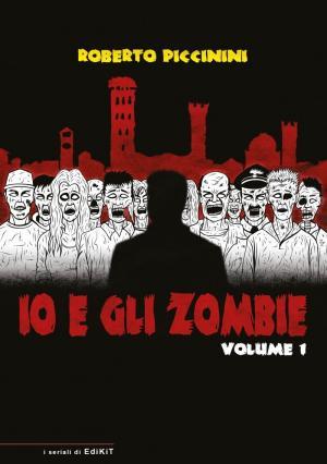 La copertina di Io e gli zombie. Volume 1 di Roberto Piccinini, edito da EKT Edikit