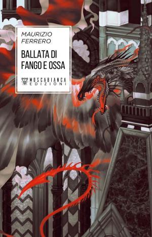 La copertina di Ballata di fango e ossa di Maurizio Ferrero, edito da Moscabianca Edizioni