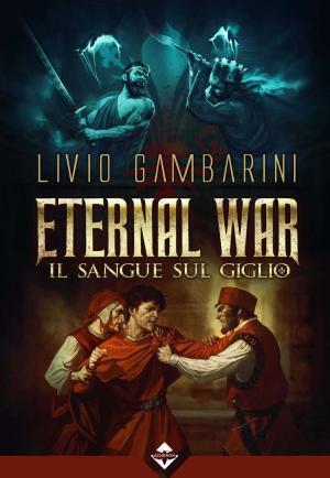 La copertina di Eternal War – Il sangue sul Giglio di Livio Gambarini, edito da Acheron Books
