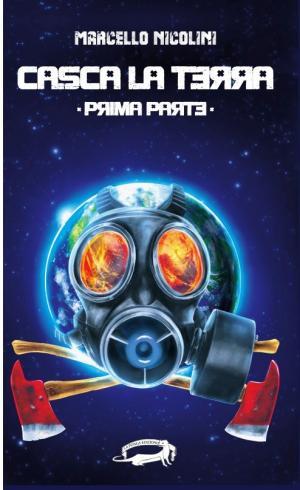 La copertina di Casca la Terra – prima parte di Marcello Nicolini, edito da La Ponga Edizioni. Illustrazione di copertina di Elena Saluzzi