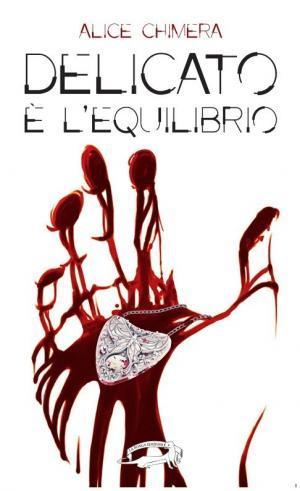 La copertina di Delicato è l'equilibrio di Alice Chimera, edito daLa Ponga Edizioni