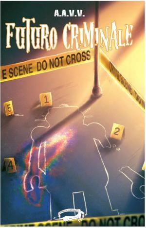La copertina di Futuro Criminale di A.A.V.V., edito daLa Ponga Edizioni. Illustrazione di copertina di Elena Saluzzi