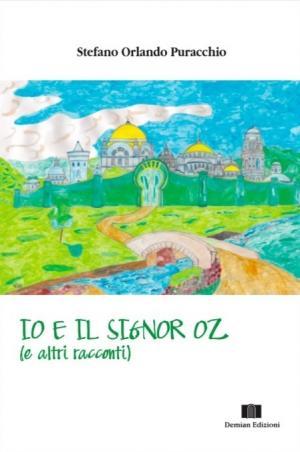 La copertina di <i>Io e il signor Oz</i> di Stefano Orlando Puracchio edito da Demian Edizioni
