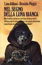 Lino Aldani Daniela Piegai - Nel segno della luna bianca (Fonte: Catalogo Vegetti)