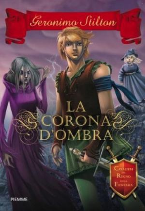 La corona d'ombra. Cavalieri del Regno della Fantasia (Piemme, 16 ottobre 2012).