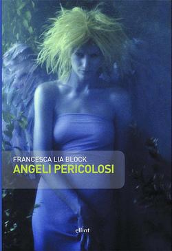 Il primo volume di Francesca Lia Block, Angeli Pericolosi
