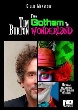 Tim Burton: From Gotham to Wonderlan, Giiulio Muratore - NeroPress editore.