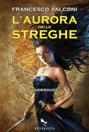 L'Aurora delle Streghe: Underdust (di Francesco Falconi, 2010, Reverdito Editore)