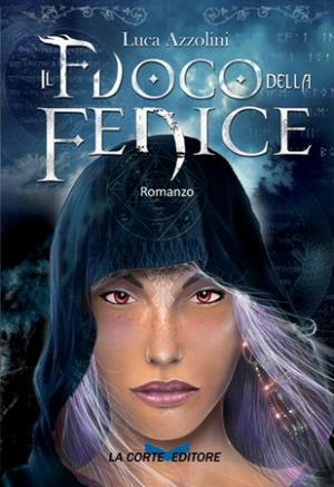 Il Fuoco della Fenice (2009), di Luca Azzolini