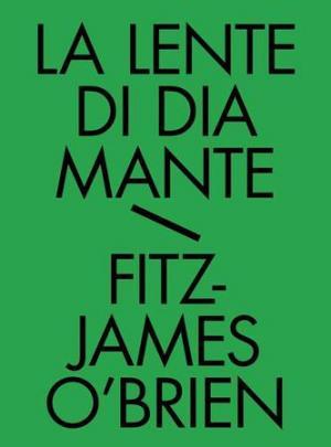 La lente di diamante - Fitz James O'Brien