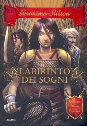 Il Labirinto dei Sogni. Cavalieri del Regno della Fantasia (aprile 2011)