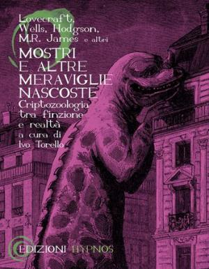 Mostri e altre meraviglie nascoste - Ivo Torello