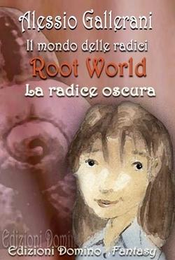 Root World: Il Mondo delle Radici – La Radice Oscura di Alessio Gallerani