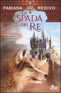 La Spada dei Re di Fabiana Redivo. Romanzo vincitore del Premio Italia