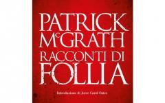 Racconti di Follia di Patrick McGrath