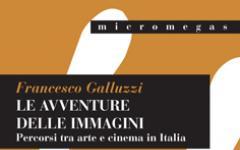 Le avventure delle immagini - Percorsi tra arte e cinema in Italia