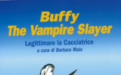 Buffy The Vampire Slayer. Legalizzare la Cacciatrice