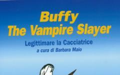 Buffy The Vampire Slayer. Legalizzare la Cacciatrice