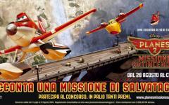 Planes 2: Missione Antincendio – L'avventura prende il volo con il concorso Planes 2: Missione di Salvataggio