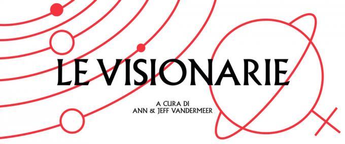Le visionarie