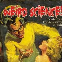 Weird Science. Incubi tra fantascienza e pulp