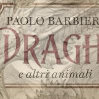 Arriva in libreria Draghi e altri animali di Paolo Barbieri