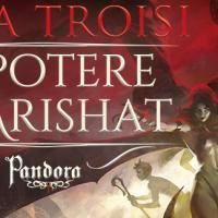 Ritorna la Urban Fantasy di Licia Troisi con Il potere di Arishat. Pandora