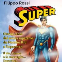 Super. Ottant'anni del primo supereroe: da Nembo Kid a Superman