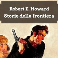 Storie della frontiera di Robert E. Howard